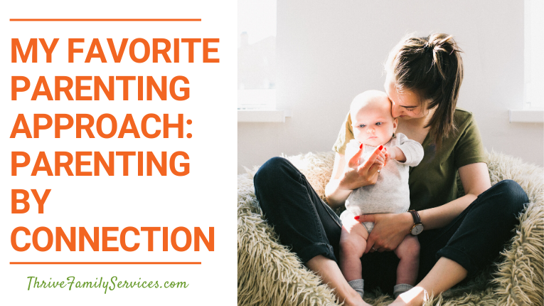My Favorite Parenting Approach-Parenting by Connection | Lone Tree Colorado Parenting Therapy