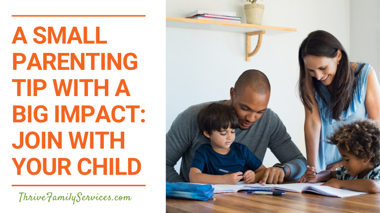 A Small Parenting Tip with a Big Impact: Join with your Child | Littleton Colorado Parenting Therapy