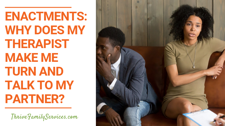 Enactments: Why Does My Therapist Make Me Turn and Talk to My Partner? Centennial Colorado Relationship Therapy