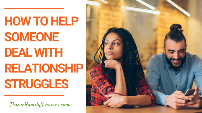 How to Help Someone Deal With Relationship Struggles | Centennial Colorado Couples Therapy