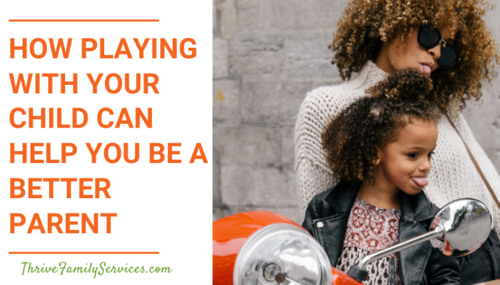 How Playing With Your Child Can Help You Be A Better Parent | centennial colorado relationship therapy