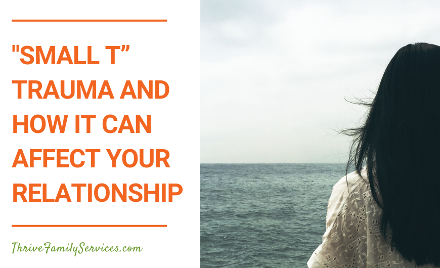 """'Small t"""" Trauma and How It Can Affect Your Relationship 